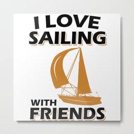 Sailing With Friends Sailing Boat Hobby Metal Print