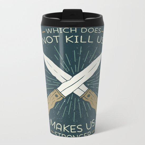 That which does not kill us makes us stronger Metal Travel Mug