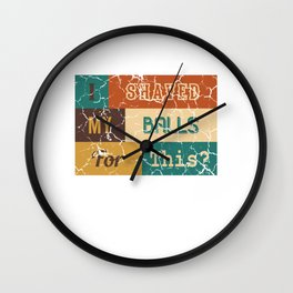 """Funny Adult Humor Shirt For Adults """"I Shaved My Balls For This"""" T-shirt Design Naughty Fuck Sex Wall Clock"""