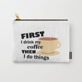 First I Drink My Coffee Carry-All Pouch