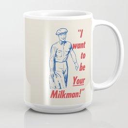 I Want to be YOUR Milkman Coffee Mug