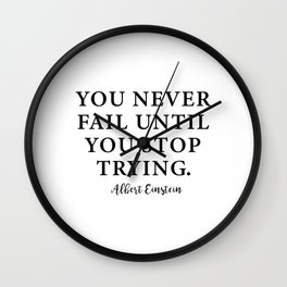 You Never Fail Until You Stop Trying. Albert Einstein Wall Clock