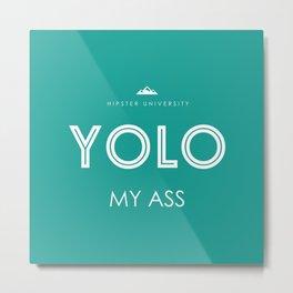 YOLO MY ASS Metal Print