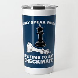 Only Speak When It's Time To Say Checkmate - Cool Chess Club Gift Travel Mug