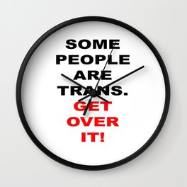Some People Are Trans. Get Over It! Wall Clock