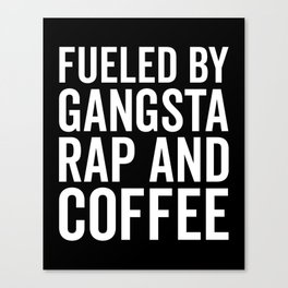 Gangsta Rap And Coffee Funny Quote Canvas Print