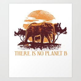 There is no Planet B - Save the Planet Art Print