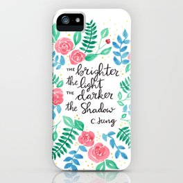 The Brighter the Light iPhone Case