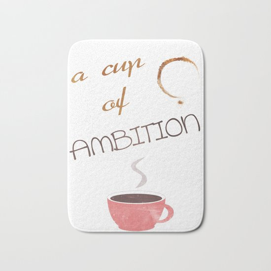 A cup of ambition - coffee quote Bath Mat
