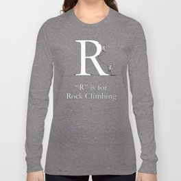 """""""R"""" is for Rock Climbing Long Sleeve T-shirt"""
