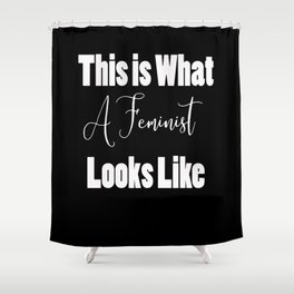 This is What Feminist Looks Like Shower Curtain