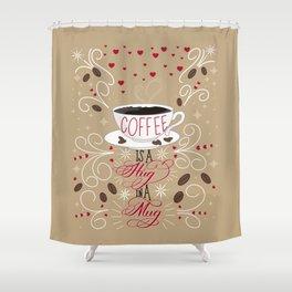 Coffee is a Hug in a Mug Shower Curtain
