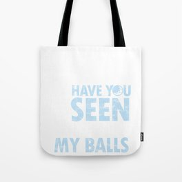 Have You Seen My Balls Funny Humorous Golf Lovers Golfer Golfing Gift Tote Bag
