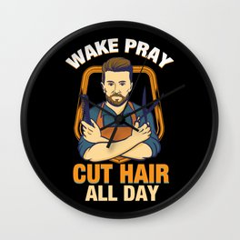 Wake Pray Cut Hair All Day - Funny Barber and Hairdresser Gifts Wall Clock