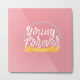 YOUNG FOREVER Metal Print