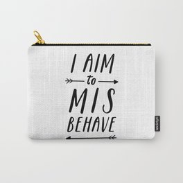 I Aim To Misbehave Carry-All Pouch