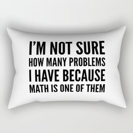 I'M NOT SURE HOW MANY PROBLEMS I HAVE BECAUSE MATH IS ONE OF THEM Rectangular Pillow