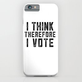 I Think Therefore I Vote iPhone Case