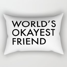 World's okayest friend Rectangular Pillow