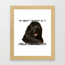 My Best Friend is a Newfoundland! Framed Art Print