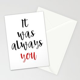 IT WAS ALWAYS YOU - Valentines Day Love Quote Stationery Cards