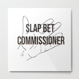 Slap bet commissioner Metal Print