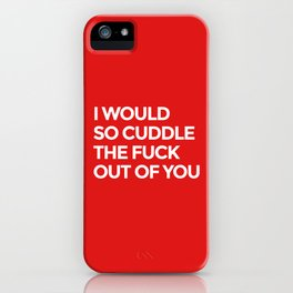 I WOULD SO CUDDLE THE FUCK OUT OF YOU (Red) iPhone Case
