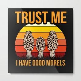 Trust me I have good Morels funny mushroom puns Metal Print