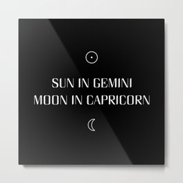 Gemini/Capricorn Sun and Moon Signs Metal Print