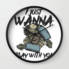 I JUST WANNA PLAY WITH YOU Wall Clock