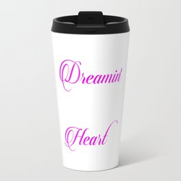 Keep on Dreaming Even if It Breaks Your Heart T-shirt Travel Mug