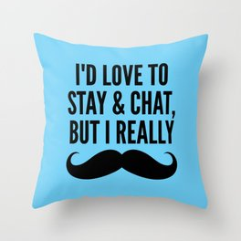 I'd Love to Stay and Chat, But I Really Mustache Must Dash (Blue) Throw Pillow