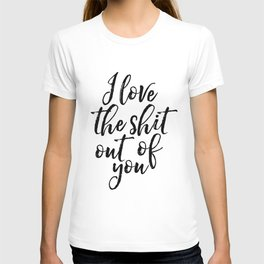 Valentines Day Decor I love The Shit Out Of You Romantic Gifts For Him Printable Art Gift for Her Gi T-shirt