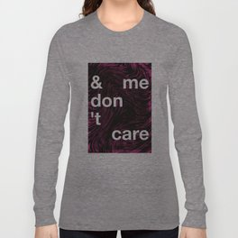& me don't care Long Sleeve T-shirt