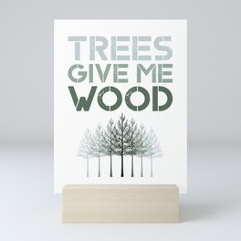 Trees Give Me Wood Funny design - Earth Day graphic Gift Mini Art Print