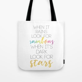 WHEN IT RAINS LOOK FOR RAINBOWS WHEN ITS DARK LOOK FOR STARS Tote Bag
