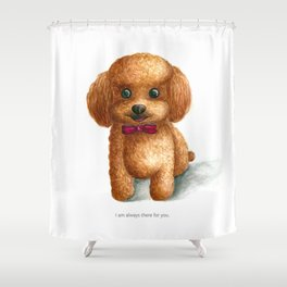 I am always there for you Shower Curtain