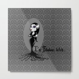 I'm Fabulous...bitch Metal Print