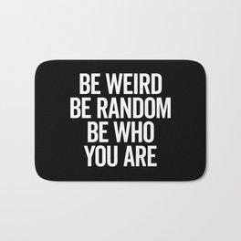 Be Weird & Random Quote Bath Mat