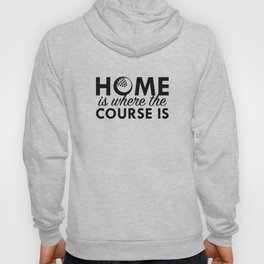 Home Is Where The Course Is Hoody