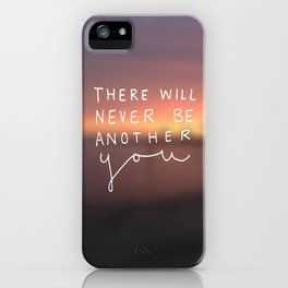 There Will Never Be Another You iPhone Case