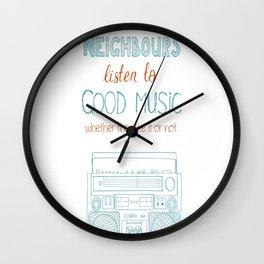 My neighbours listen to good music Wall Clock