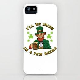 I'll Be Irish In A Few Beers - Drunken Leprechaun iPhone Case