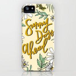 SUNNY DAYS AHEAD iPhone Case