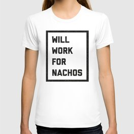 Work For Nachos Funny Quote T-shirt