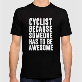 Cyclist Because Someone Has to be Awesome Funny T-shirt T-shirt