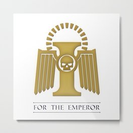 For the Emperor Metal Print