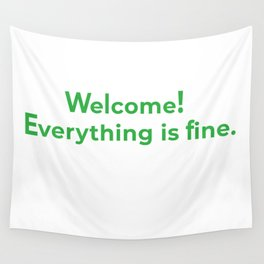 welcome! everything is fine. Wall Tapestry