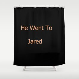 He Went To Jared Shower Curtain