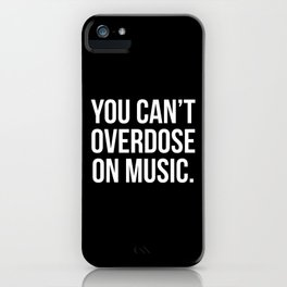 Can't Overdose On Music Quote iPhone Case